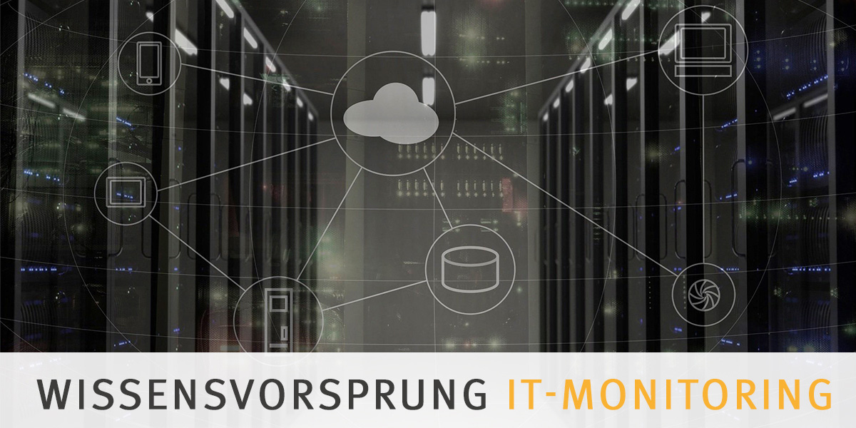 Wissensvorsprung durch IT-Monitoring